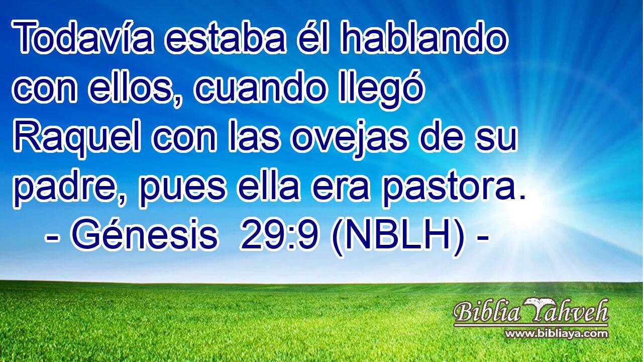Génesis 29:9 (nblh) - Todavía estaba él hablando con ellos, c...