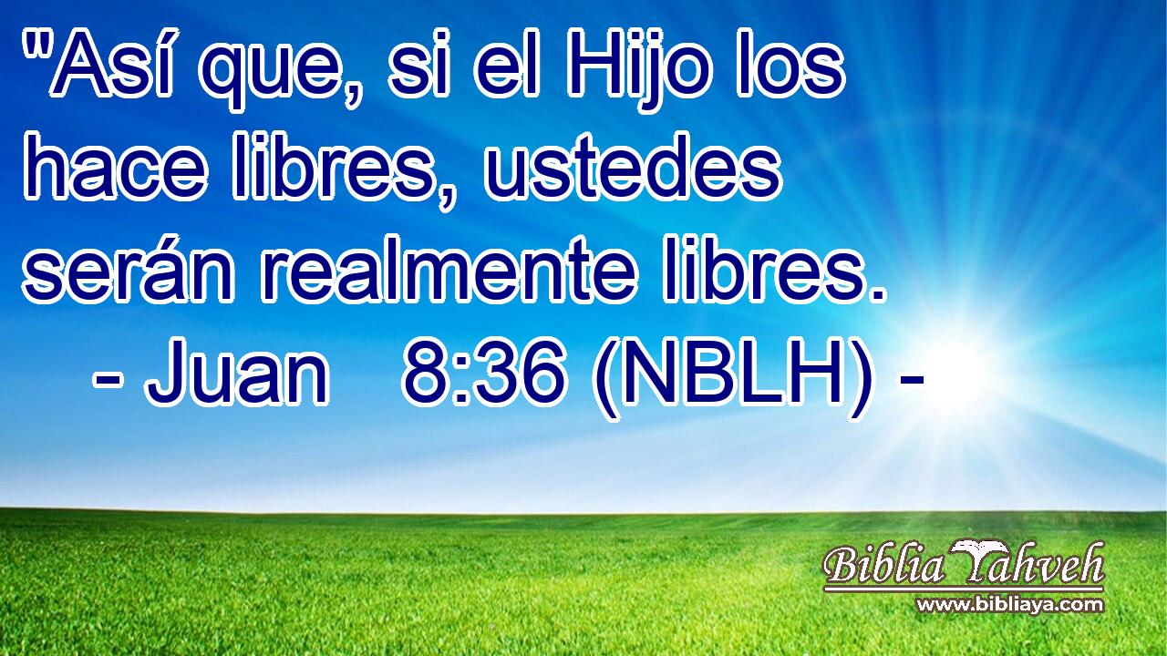 """Juan 8:36 (nblh) - """"Así que, si el Hijo los hace libres, usted..."""