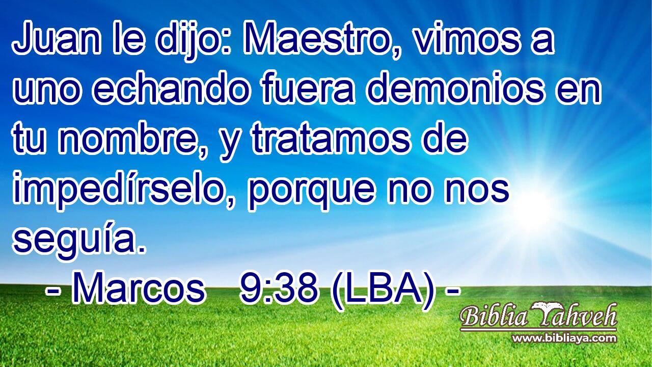 Marcos 9:38 (lba) - Juan le dijo: Maestro, vimos a uno echando f...